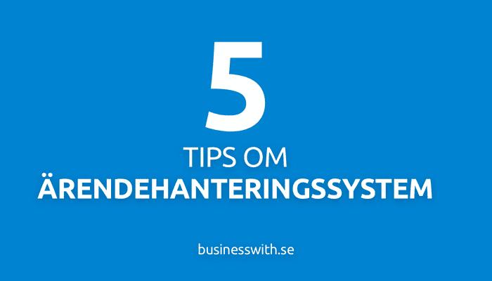 5 tips om ärendehanteringssystem