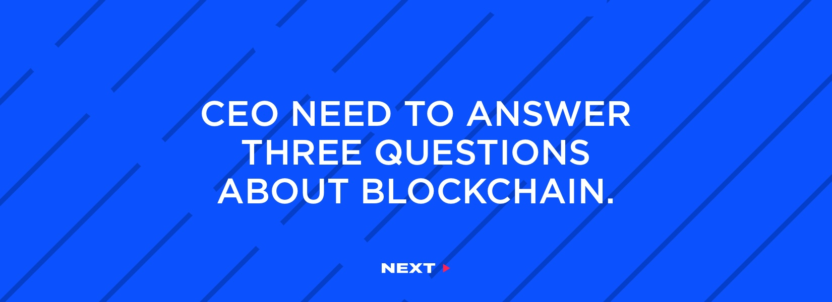 Three questions every CEO should answer before implementing Blockchain