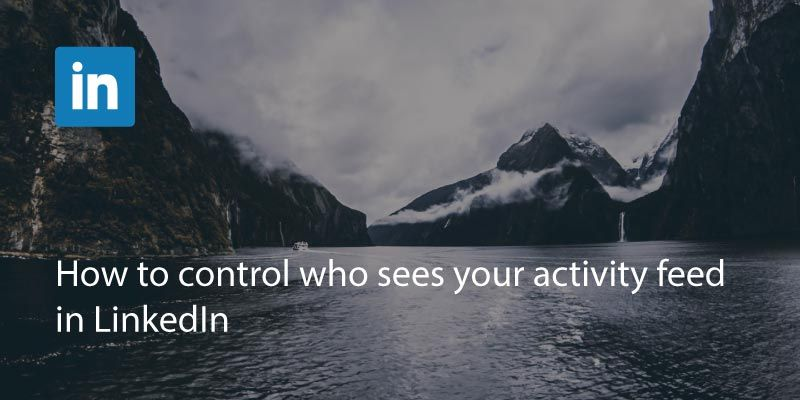 How to Control Who Sees Your Activity Feed In LinkedIn