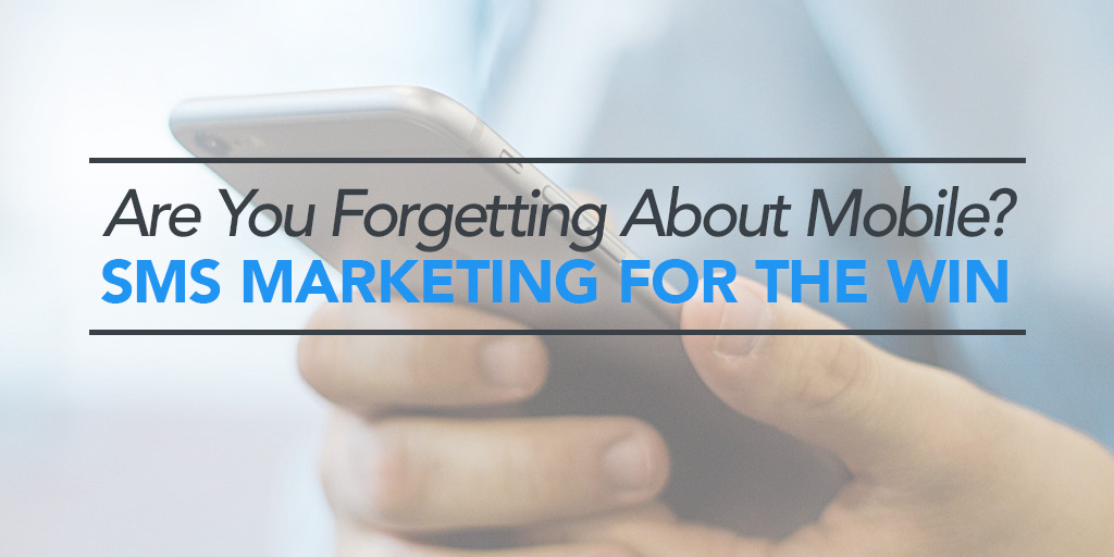 FEATURED_-Are-You-Forgetting-About-Mobile--SMS-Marketing-For-the-Win