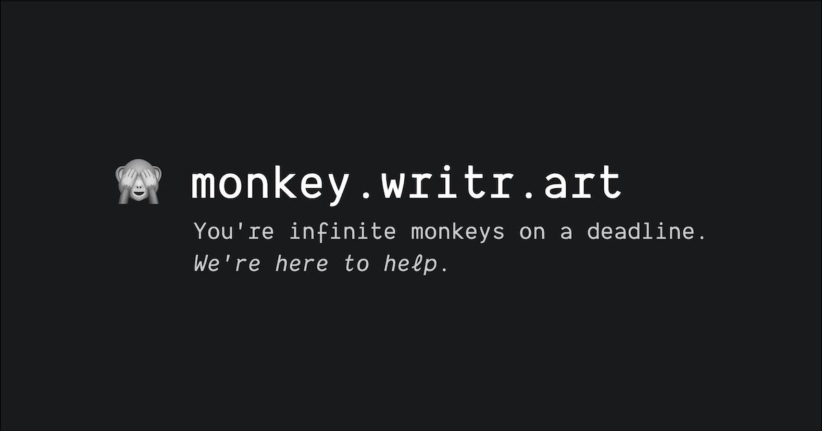 Monkey.Writr.Art: you're infinite monkeys on a deadline. we're here to help.