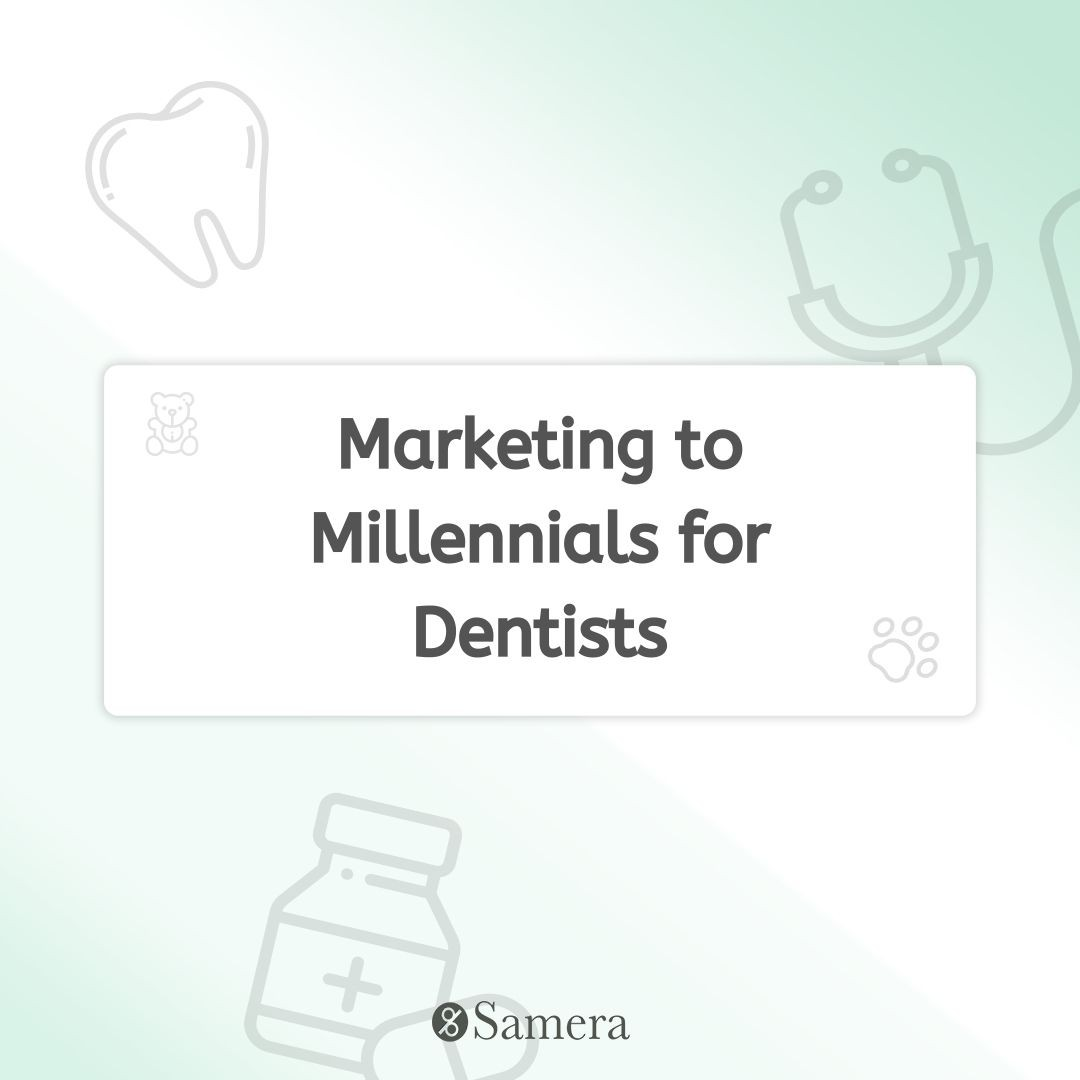 Marketing to Millennials for Dentists