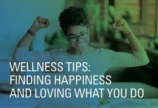 Wellness Tips: Finding Happiness and Loving What You Do