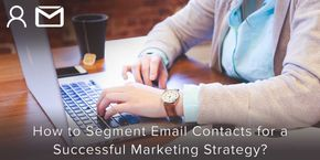 How to Segment Contacts for a Successful Marketing Strategy?
