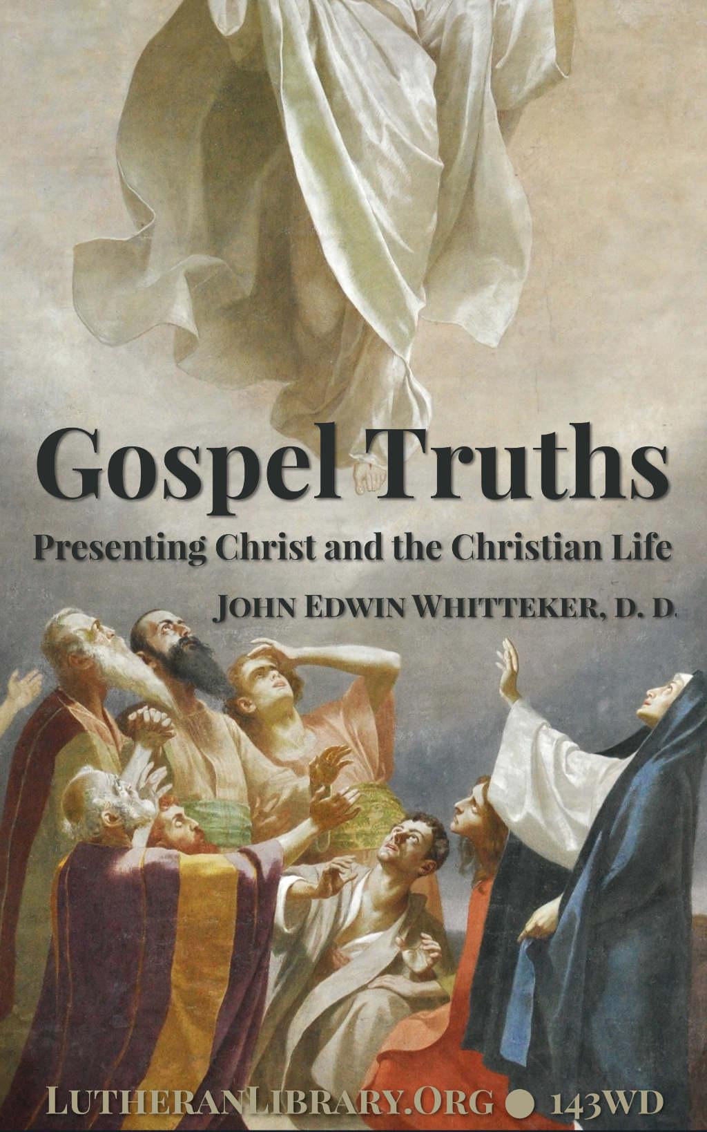 Gospel Truths: Presenting Christ and the Christian Life by John Edwin Whitteker