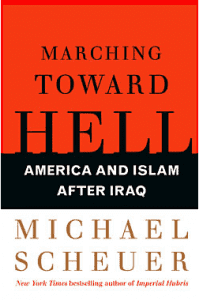Marching Toward Hell, by Michael F. Scheuer
