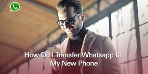 How Do I Transfer Whatsapp to My New Phone?