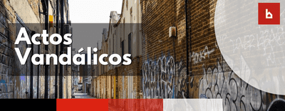 Actos Vandálicos: Pintadas de Fachadas, inscripciones, fijación de carteles y hechos análogos