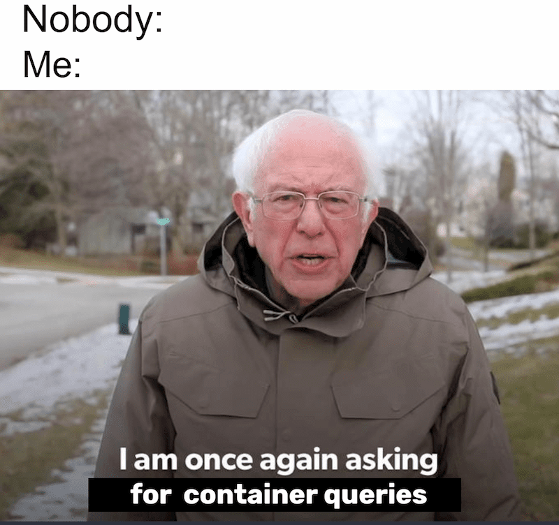 Bernie Sanders Meme: I am once again asking for container queries