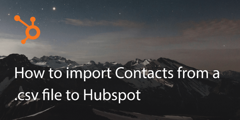 How to Import Contacts From .Csv File to Hubspot Account?