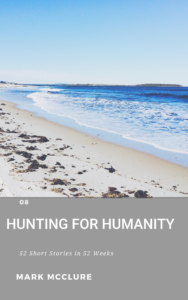 short-story-challenge-8 Hunting for Humanity-mark-mcclure