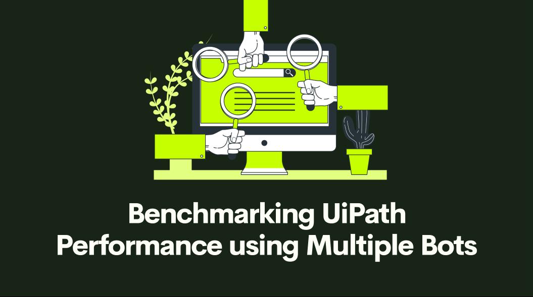 Benchmarking UiPath Performance using Multiple Bots