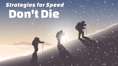 Strategies for Speed: Don't Die