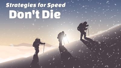 Strategies for Speed: Don't Die