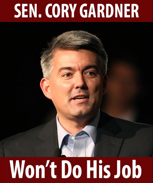 Senator Gardner won't do his job!