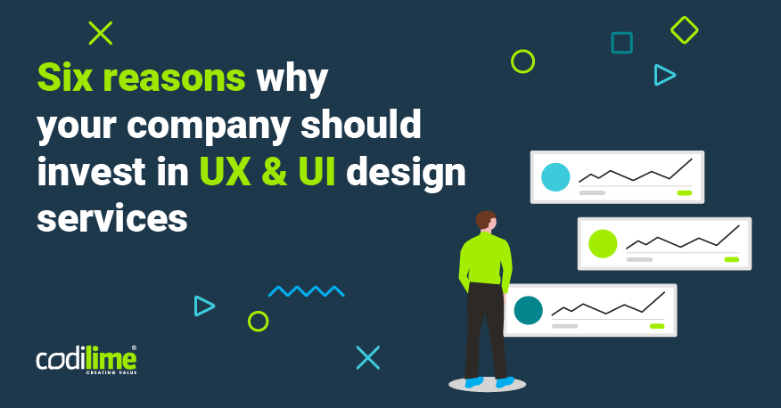 Six reasons why your company should invest in UX & UI design services
