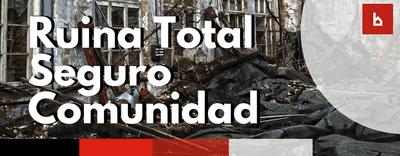 «Ruina Total» en el seguro de comunidad