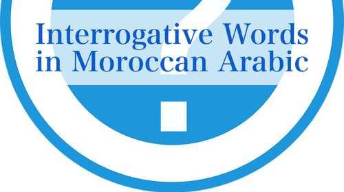 Interrogative Words in Moroccan Arabic
