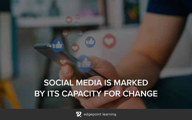 Social media is marked by its capacity for change