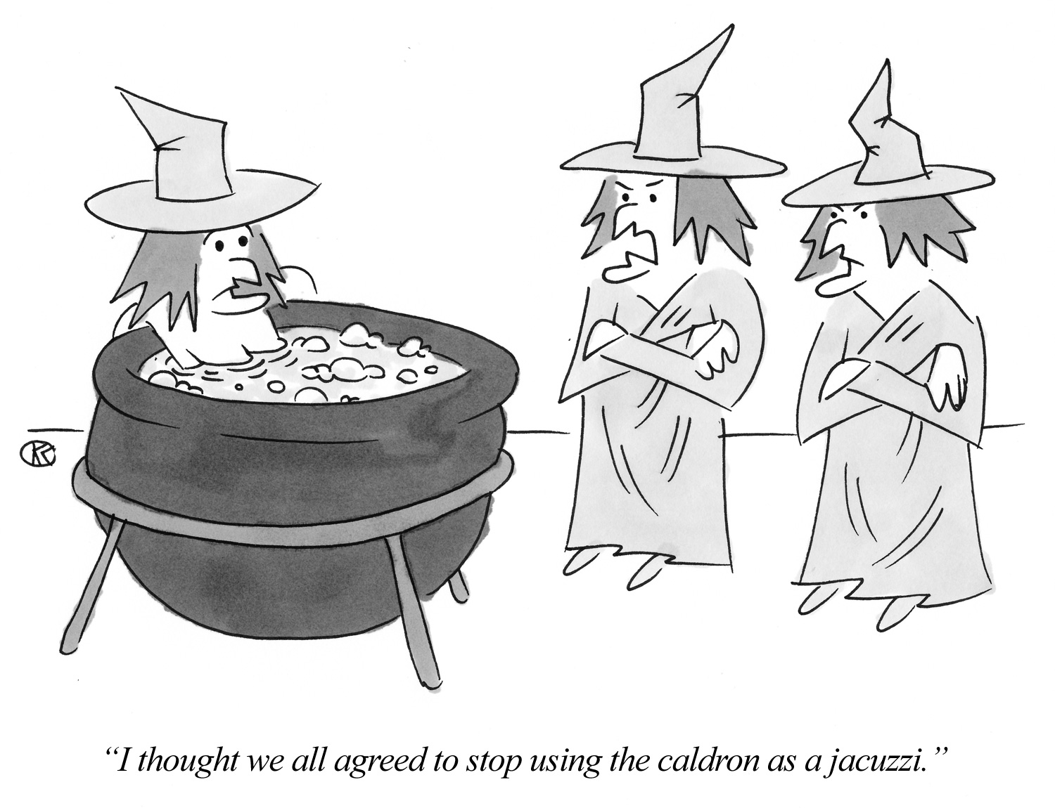 I thought we all agreed to stop using the caldron as a jacuzzi.