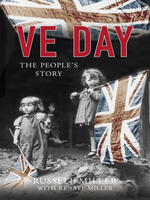 VE Day: The People's Story by Russell Miller with Renate Miller