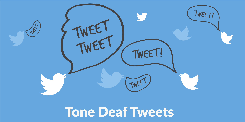 Tone Deaf Tweets