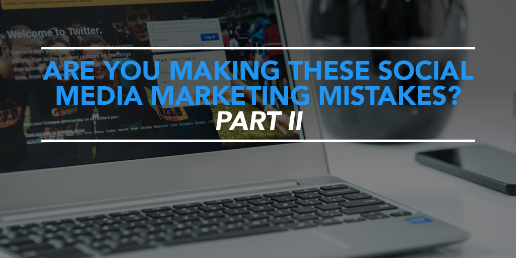 FEATURED_Are-You-Making-These-X-Social-Media-Marketing-Mistakes-Part-II