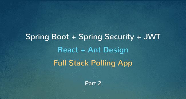 Spring Boot + Spring Security + JWT + MySQL + React Full Stack Polling app - Part 2