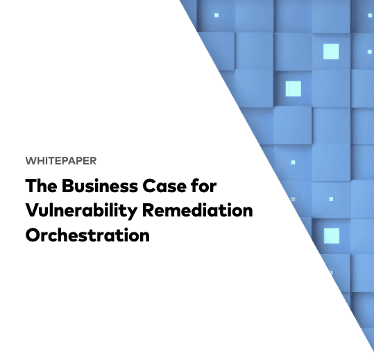 The Business Case Vulnerability Remediation Orchestration