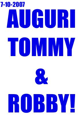 Auguri Tommy & Robby!