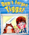 Don't forget Tiggs! by Michael Rosen and Tony Ross
