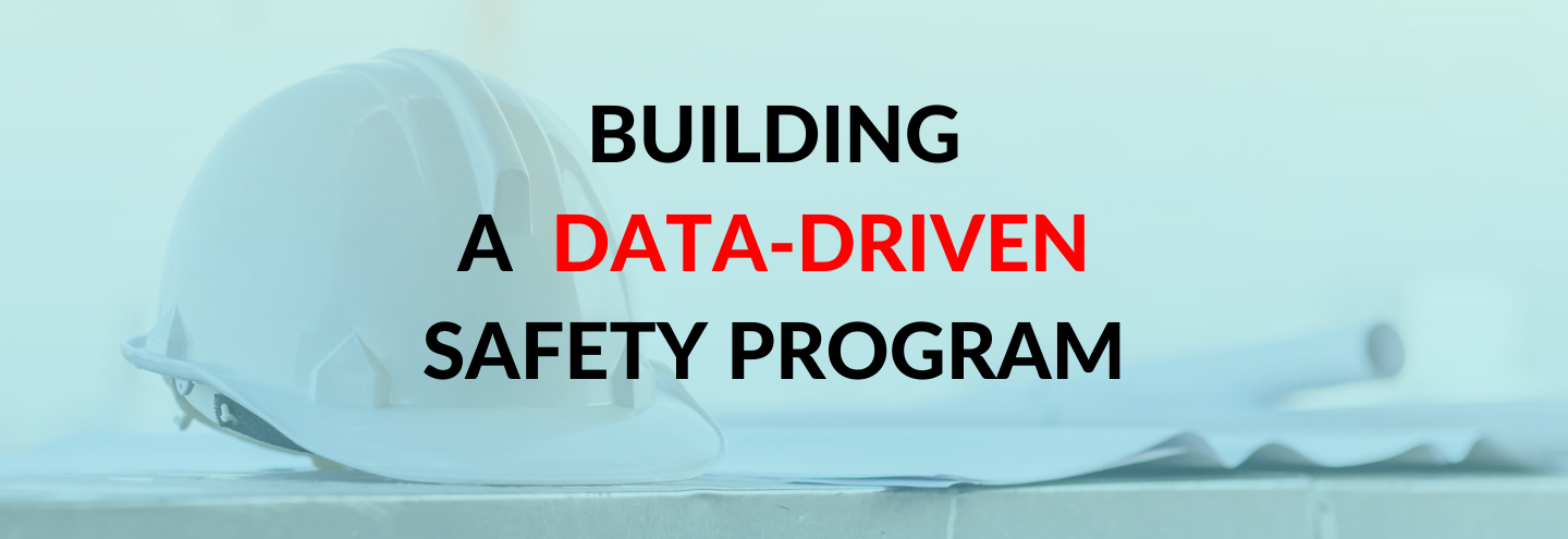 Creating a Culture of Safety in Construction:  Building a Data-Driven Safety Program