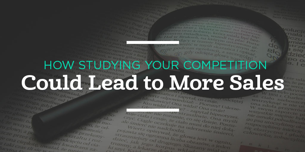 How Studying Your Competition Could Lead to More Sales