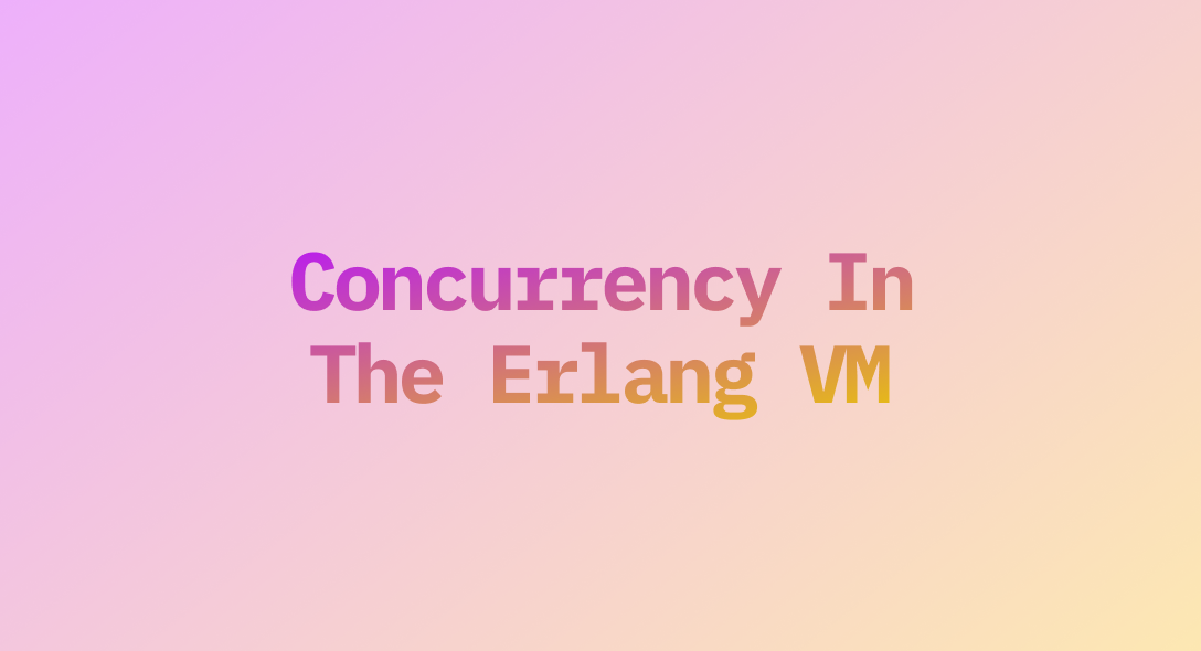 Concurrency In The Erlang VM