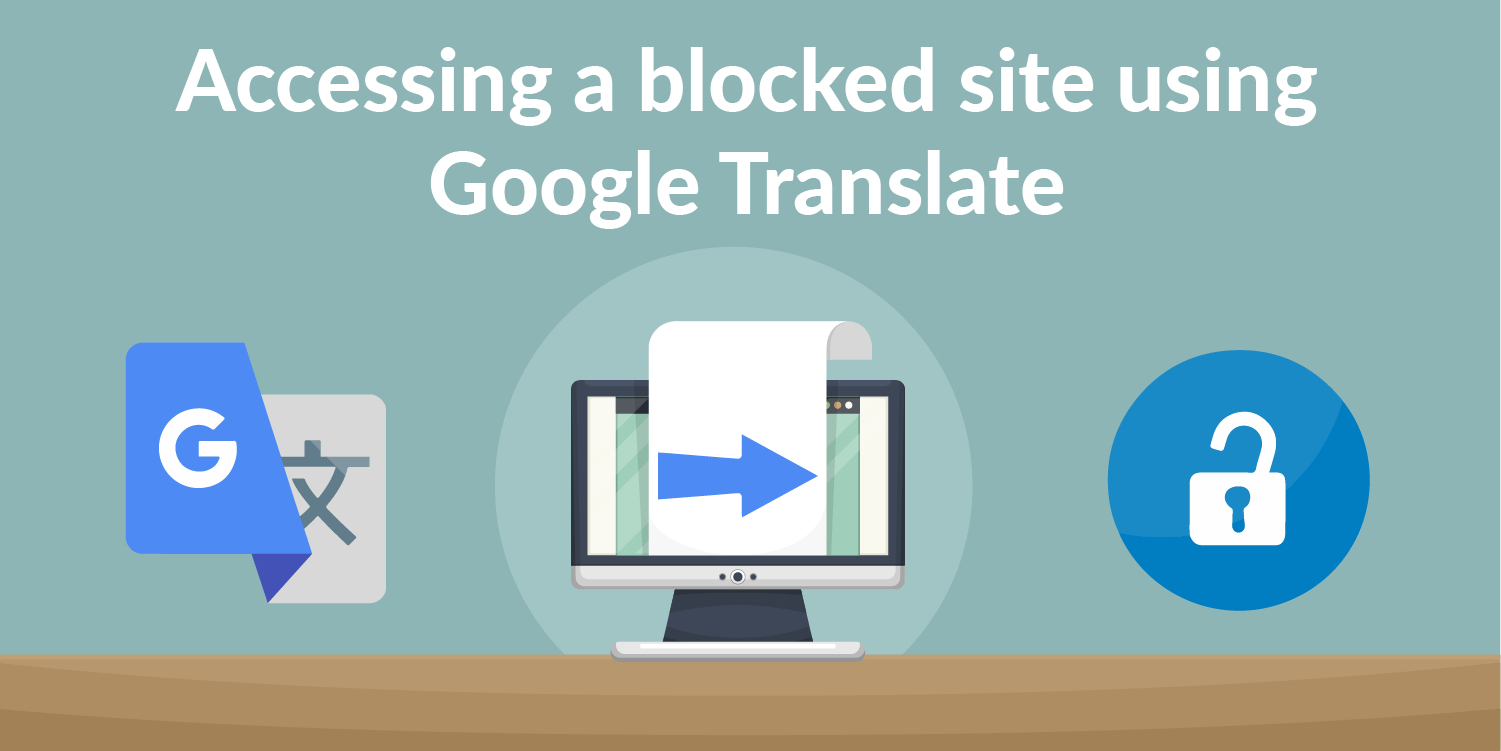 Accessing the Blocked Websites Using Google Translate