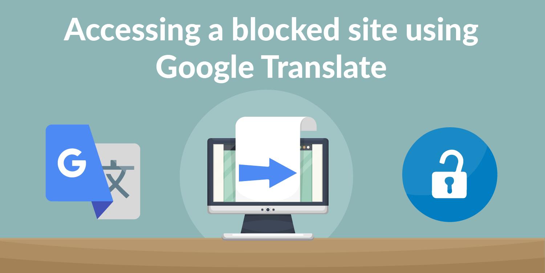 Accessing the Blocked Websites Using Google Translate