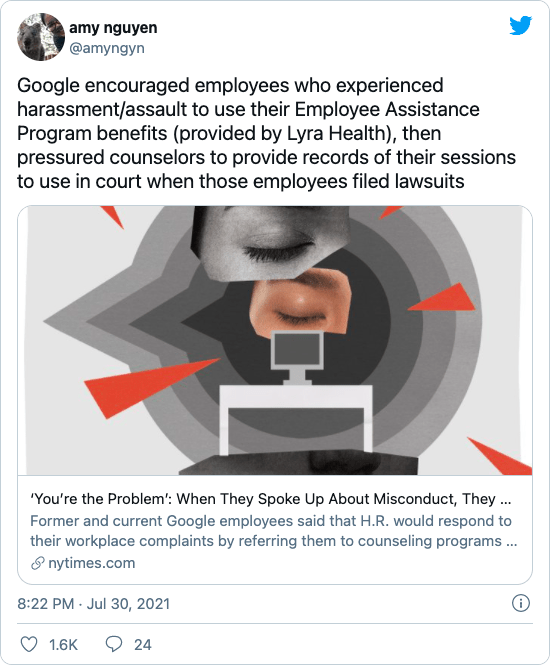 """amy nguyen (@amyngyn) on Twitter: """"Google encouraged employees who experienced harassment/assault to use their Employee Assistance Program benefits (provided by Lyra Health), then pressured counselors to provide records of their sessions to use in court when those employees filed lawsuits https://t.co/jTy9vwws5f"""""""