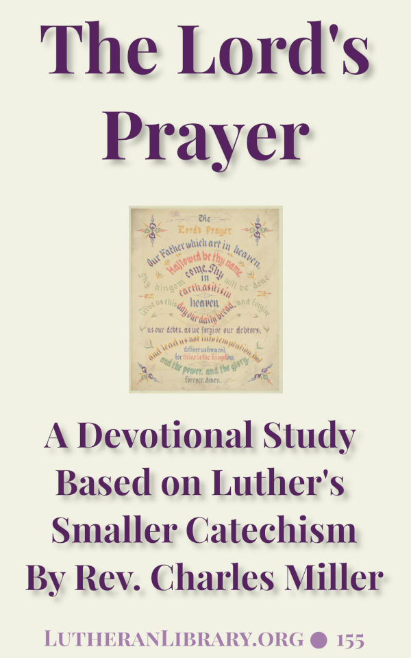 The Lord's Prayer: A Devotional Study Based on Luther's Smaller Catechism. By C. Armand Miller