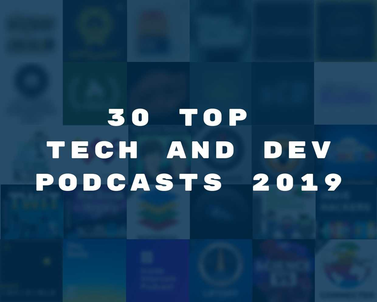 30 Top Tech and Dev Podcasts in 2019 cover image