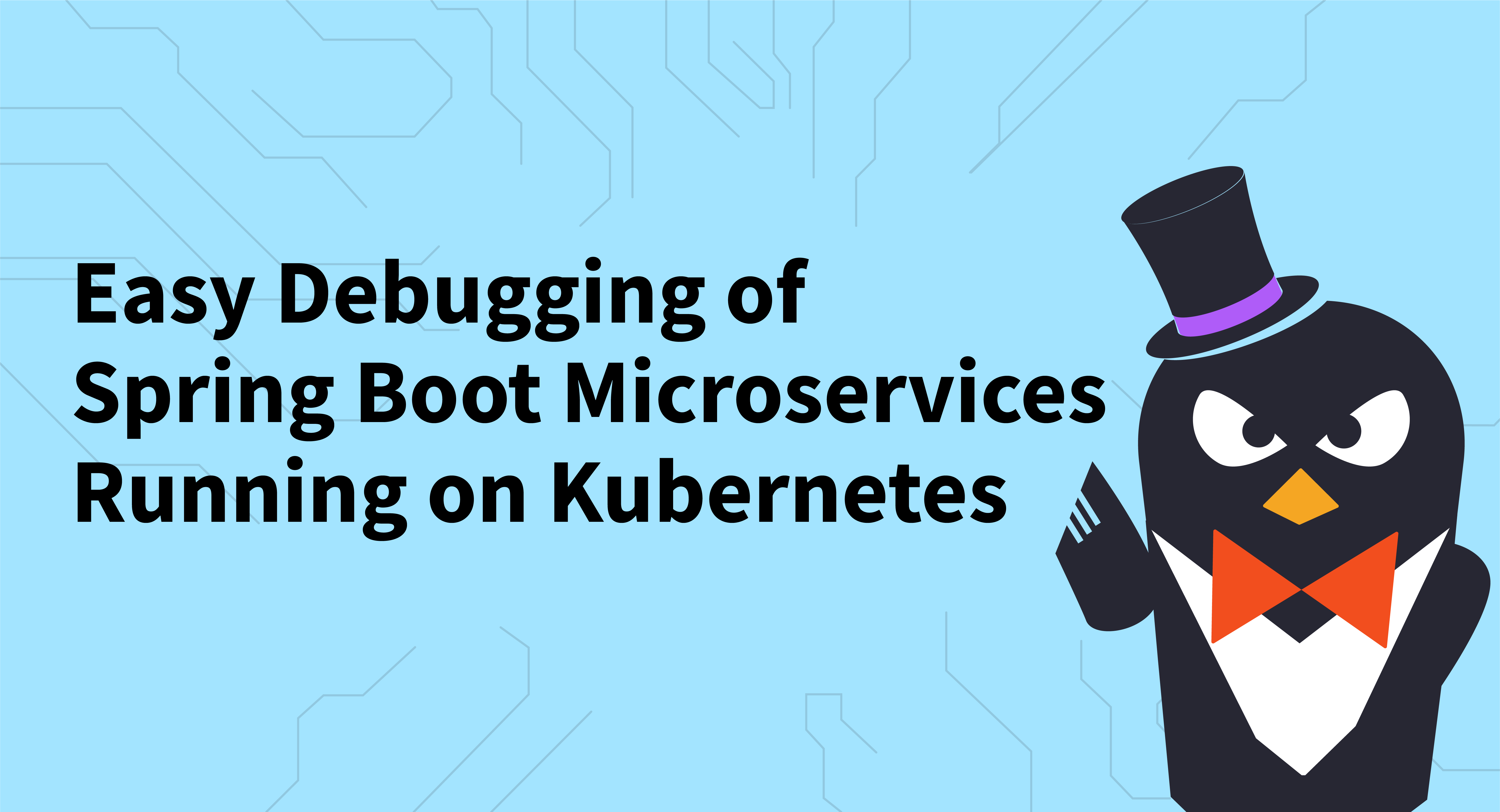 Easy Debugging of Spring Boot Microservices Running on Kubernetes