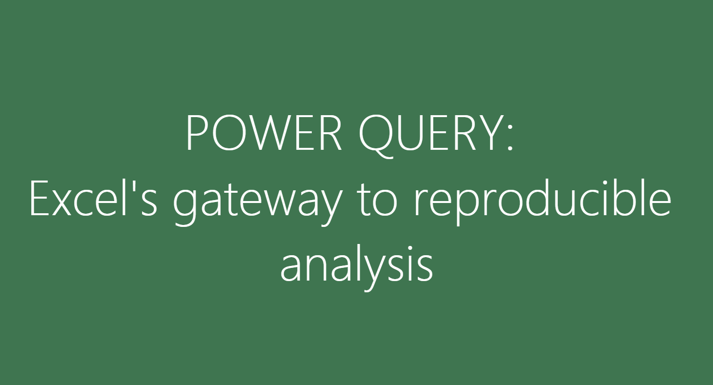 Power Query: Excel's gateway to reproducible analysis