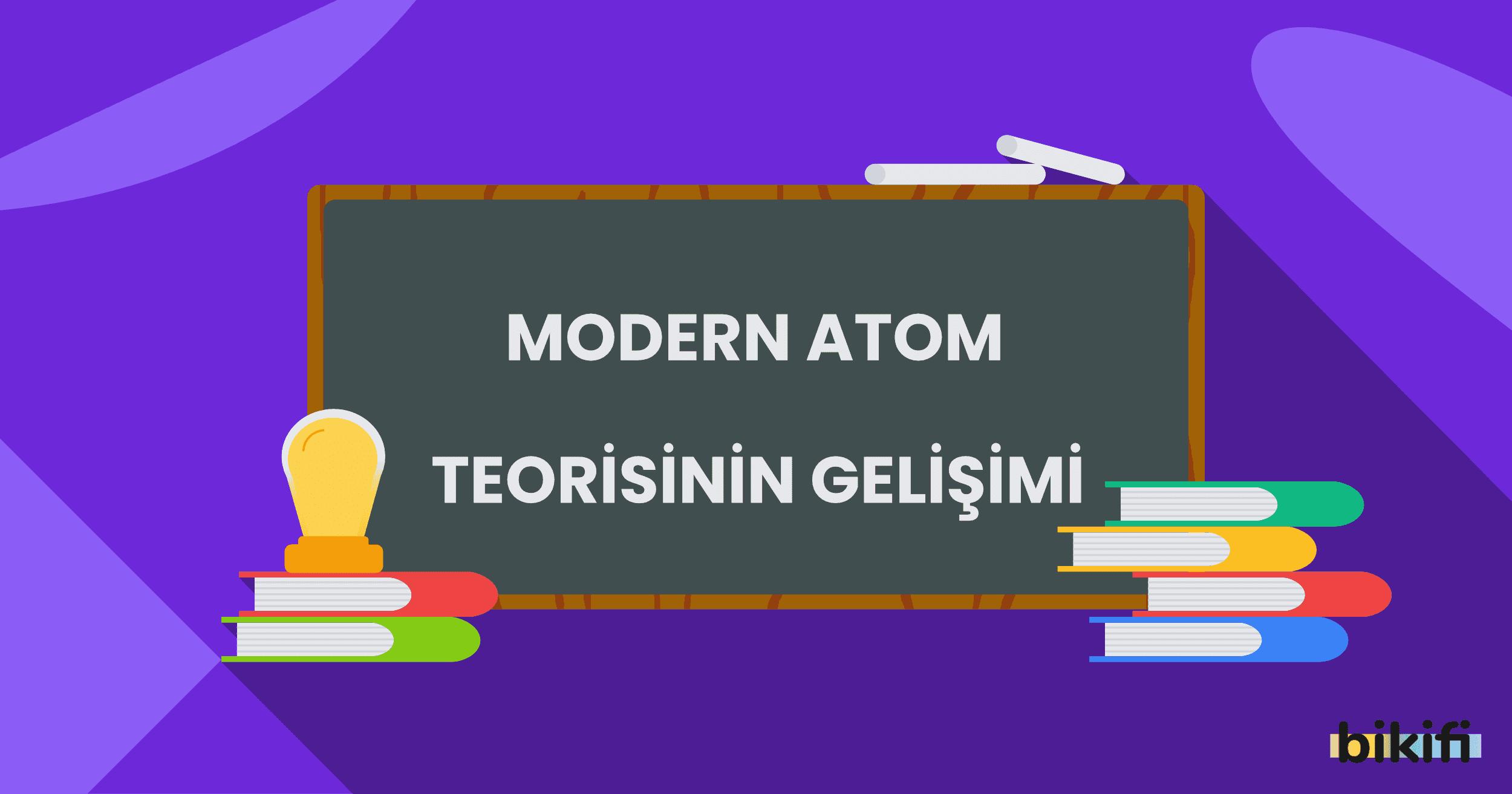 Modern Atom Teorisinin Gelişimi