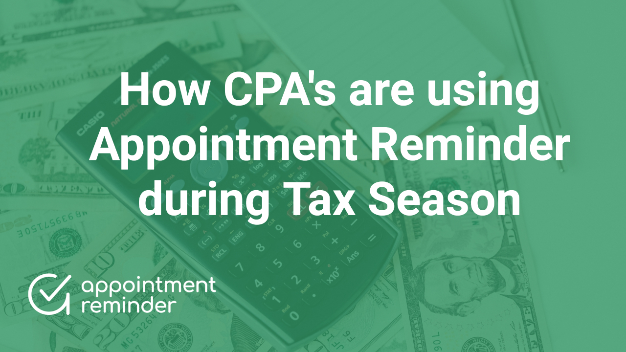 How CPA's are using Appointment Reminder during Tax Season