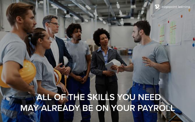 All of the skills you need may already be on your payroll