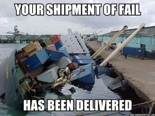 Your shipment of fail has arrived
