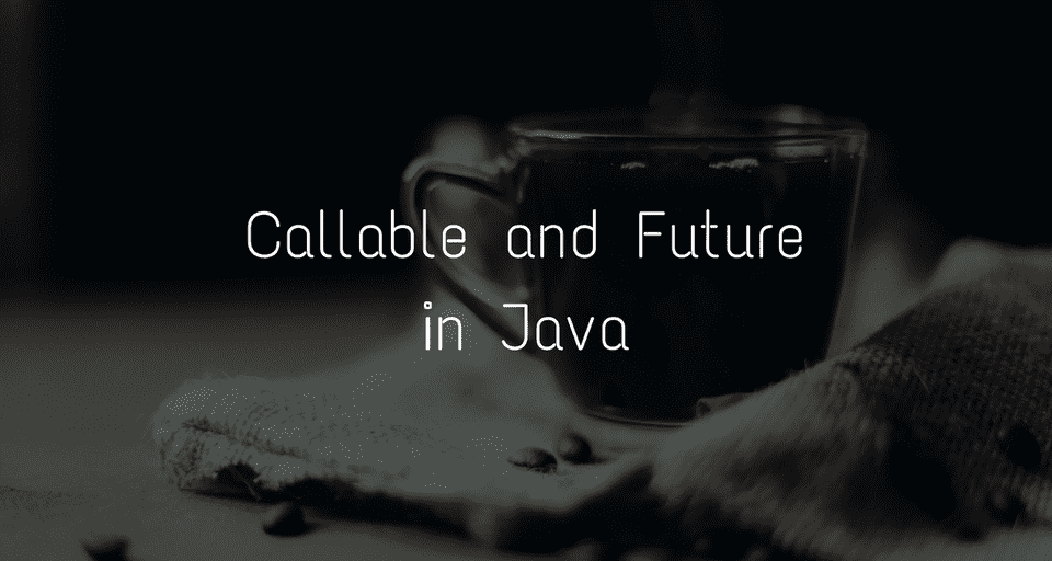Java Callable and Future Tutorial