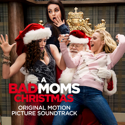 A Bad Moms Christmas Original Motion Picture Soundtrack