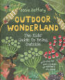 Outdoor wonderland: the kids' guide to being outside by Josie Jeffery