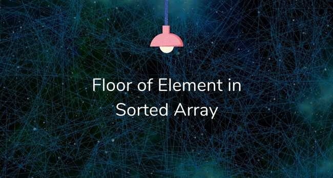 Find the floor of an element in a sorted array