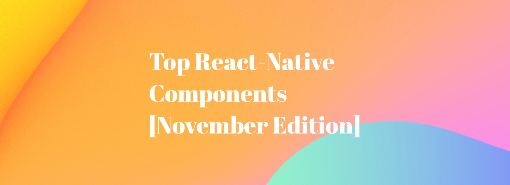Top React-Native Components (November Edition)